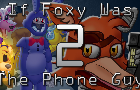 If Foxy Was the Phone Guy 2 (Animated)