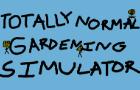 TOTALLY NORMAL GARDENING SIMULATOR