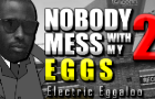 Nobody Mess with my Eggs 2