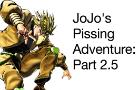 JoJo's Pissing Adventure: Part 2.5 (Filler)