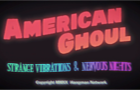 American Ghoul: Strange Vibrations & Nervous Nights