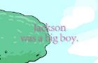 Jackson was a big boy.