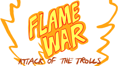 Flame War: Attack of The Trolls