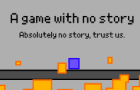 A Game With No Story