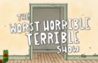 The Worst Horrible Terrible Show