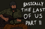 Basically The Last of Us Part II (The Last of Us Part II Parody)