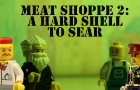 Meat Shoppe 2: A Hard Shell to Sear