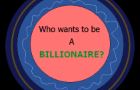 Who wants to be a Billionaire?!