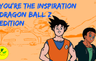 You're The Inspiration - Dragon Ball Z Edition