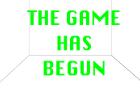 THE GAME HAS BEGUN