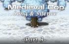 Medieval Cop 9 - Song and Silence (Part 3)