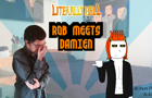 Literally Hell - Rob meets Damien