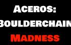 Aceros - Boulderchain Madness