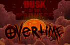 Dusk of the Madness: OVERTIME