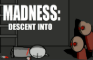 Madness: Descent into