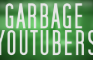 GARBAGE YOUTUBERS RANT