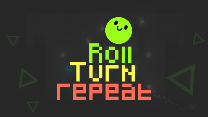 Roll, Turn, Repeat
