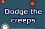 Dodge the creeps