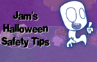 Jam's Halloween Safety Tips