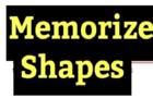 Memorize the Shapes!