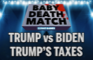 Baby Deathmatch - Trump vs Biden on Trump's Taxes