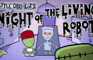 Night of the Living Robot