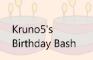 Kruno5's Birthday Bash