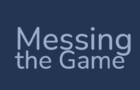 Messing the Game
