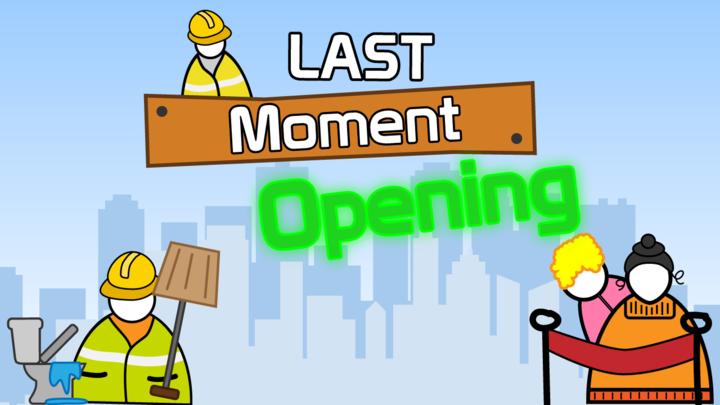 Last Moment Opening