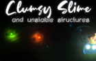 Clumsy Slime and unstable structures
