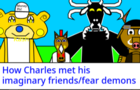 How Charles met his Imaginary Friends/Fear Demons