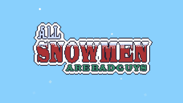 All Snowmen Are Bad Guys