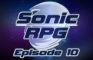 Sonic RPG Episode 10 - The Final Chapter