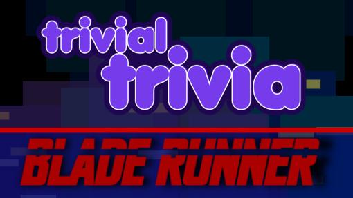 Trivial Trivia! Blade Runner