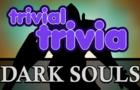 Trivial Trivia! Dark Souls I
