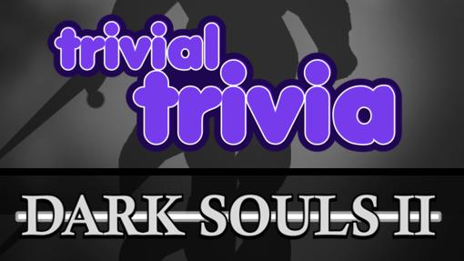 Trivial Trivia! Dark Souls II