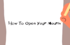 Lesson ( HOW TO OPEN YOUR MOUTH )