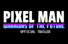 Pixel Man: Warriors Of The Future| OFFICIAL TRAILER