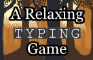 A Relaxing Typing Game