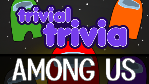 Trivial Trivia! Among Us