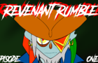 Revenant Rumble Episode 1