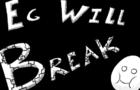 Eg Will Break!