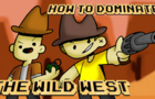 How to Dominate the Wild West