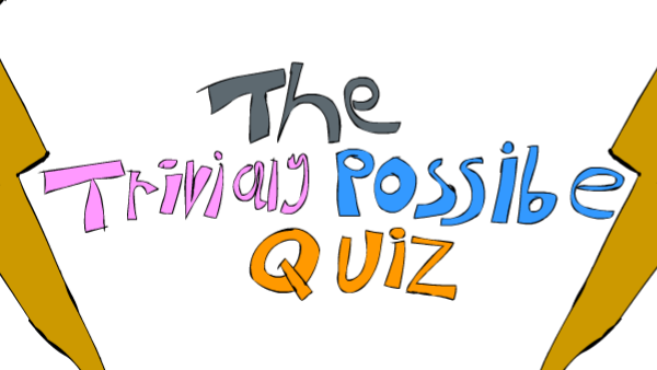 The Trivially Possible Quiz