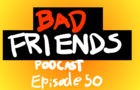 BAD FRIENDS PODCAST ANIMATED