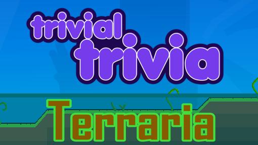 Trivial Trivia! Terraria