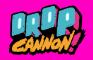 Drop Cannon