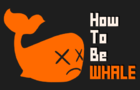 How To Be Whale