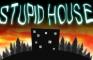 Stupid House