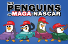 The Penguins of MAGA-NASCAR